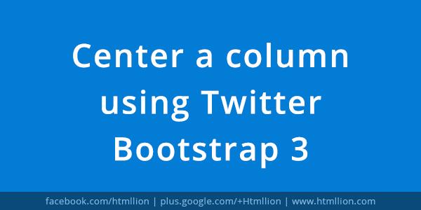 Center A Column Using Twitter Bootstrap 3