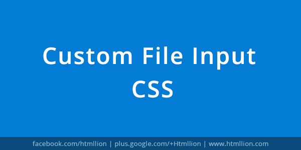 Custom File Input Styling With CSS - HTML Lion